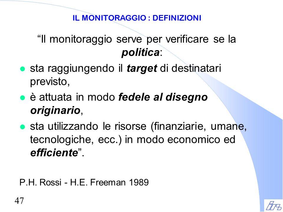 """47 """"Il monitoraggio serve per verificare se la politica: l sta raggiungendo il target di destinatari previsto, l è attuata in modo fedele al disegno o"""