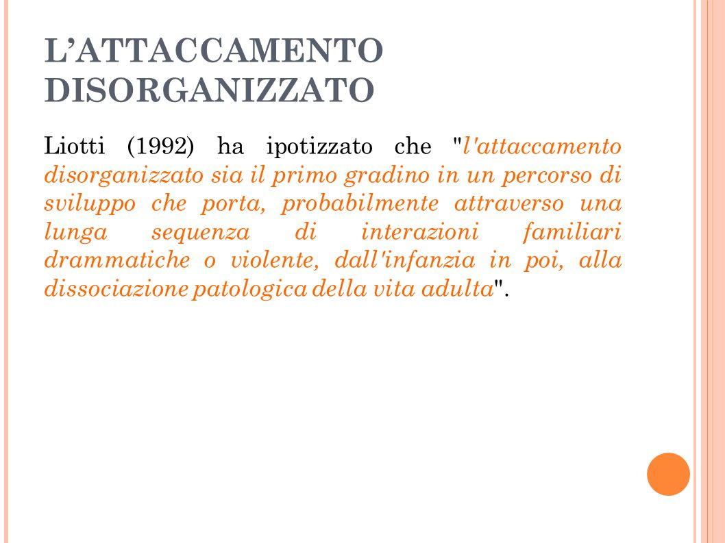 L'ATTACCAMENTO DISORGANIZZATO Liotti (1992) ha ipotizzato che