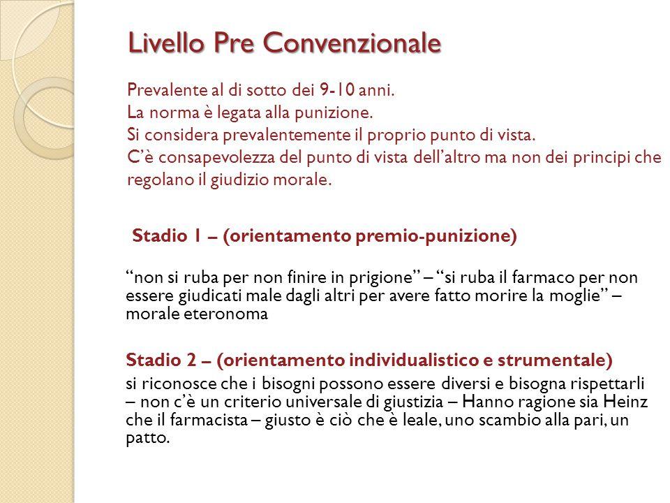 Livello Pre Convenzionale Livello Pre Convenzionale Prevalente al di sotto dei 9-10 anni. La norma è legata alla punizione. Si considera prevalentemen