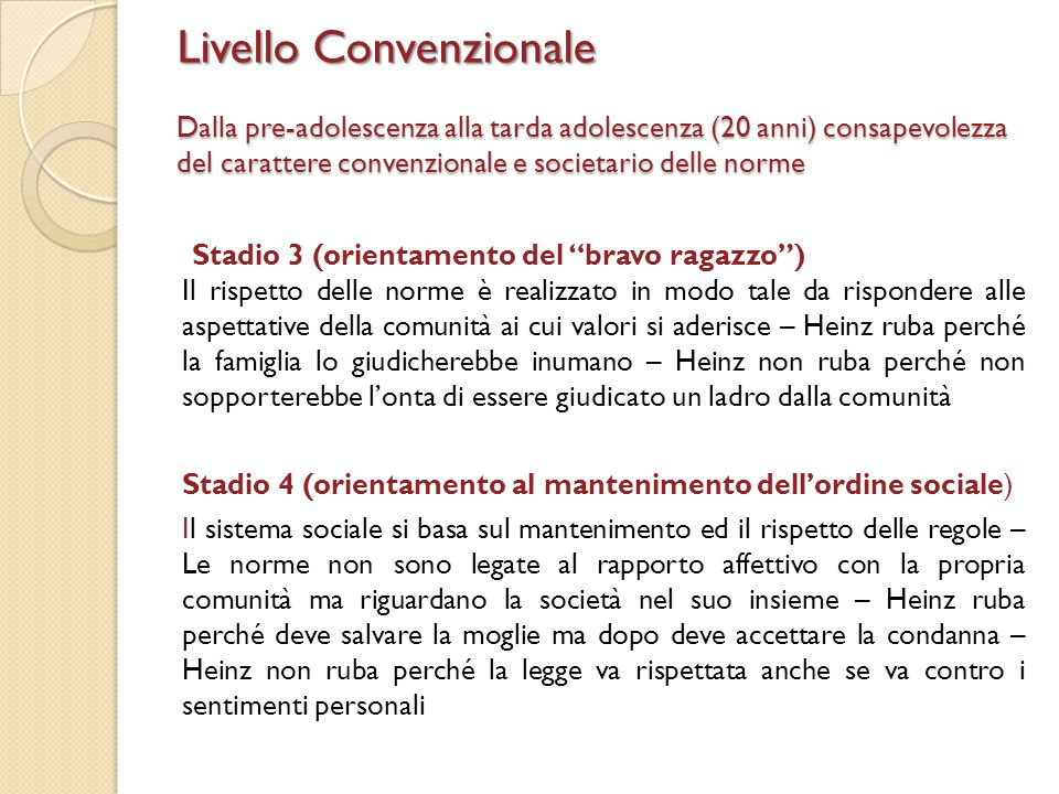 Livello Convenzionale Dalla pre-adolescenza alla tarda adolescenza (20 anni) consapevolezza del carattere convenzionale e societario delle norme Stadi