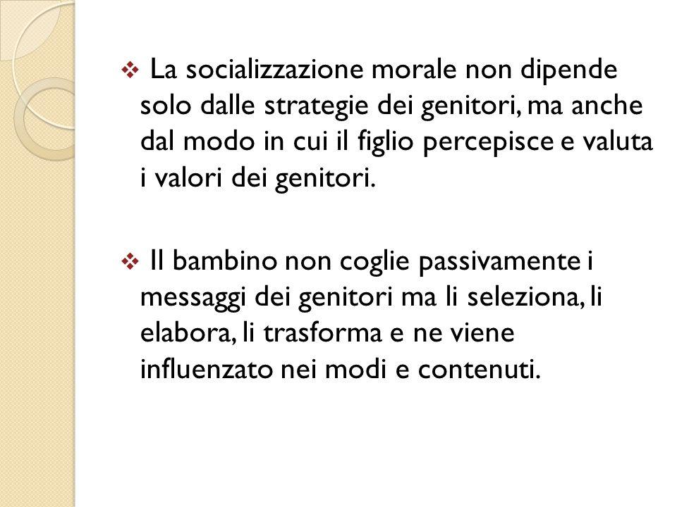  La socializzazione morale non dipende solo dalle strategie dei genitori, ma anche dal modo in cui il figlio percepisce e valuta i valori dei genitor