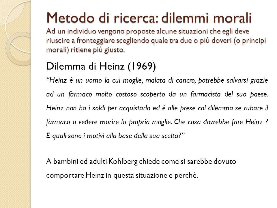 Metodo di ricerca: dilemmi morali Ad un individuo vengono proposte alcune situazioni che egli deve riuscire a fronteggiare scegliendo quale tra due o
