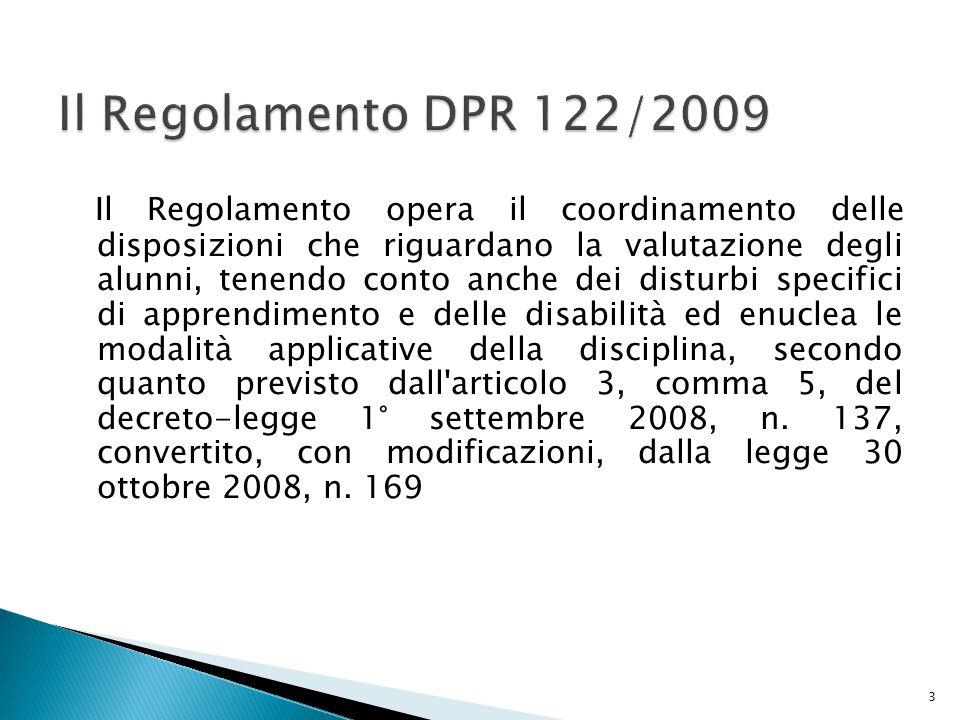 Il Regolamento opera il coordinamento delle disposizioni che riguardano la valutazione degli alunni, tenendo conto anche dei disturbi specifici di apprendimento e delle disabilità ed enuclea le modalità applicative della disciplina, secondo quanto previsto dall articolo 3, comma 5, del decreto-legge 1° settembre 2008, n.