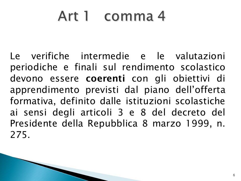 6 Art 1 comma 4 Le verifiche intermedie e le valutazioni periodiche e finali sul rendimento scolastico devono essere coerenti con gli obiettivi di app