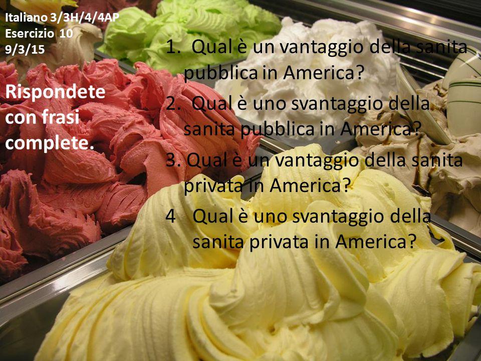 Italiano 3/3H/4/4AP Esercizio 10 9/3/15 1. Qual è un vantaggio della sanita pubblica in America.