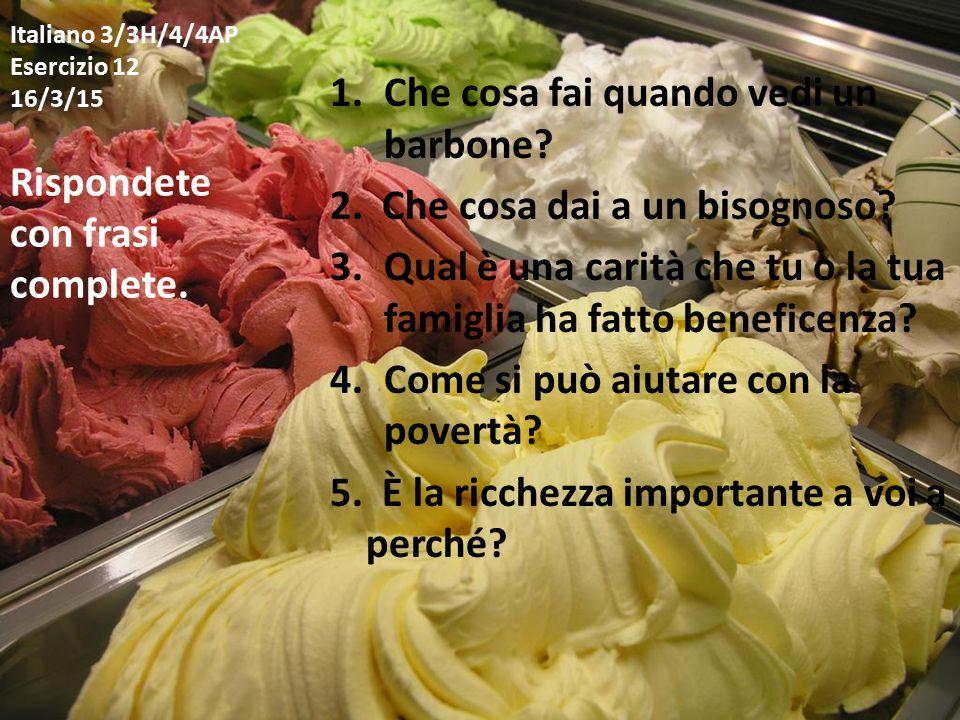 Italiano 3/3H/4/4AP Esercizio 12 16/3/15 1.Che cosa fai quando vedi un barbone.