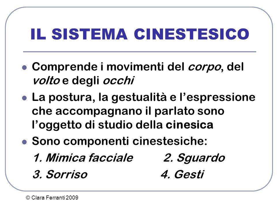 © Clara Ferranti 2009 IL SISTEMA CINESTESICO Comprende i movimenti del corpo, del volto e degli occhi La postura, la gestualità e l'espressione che ac
