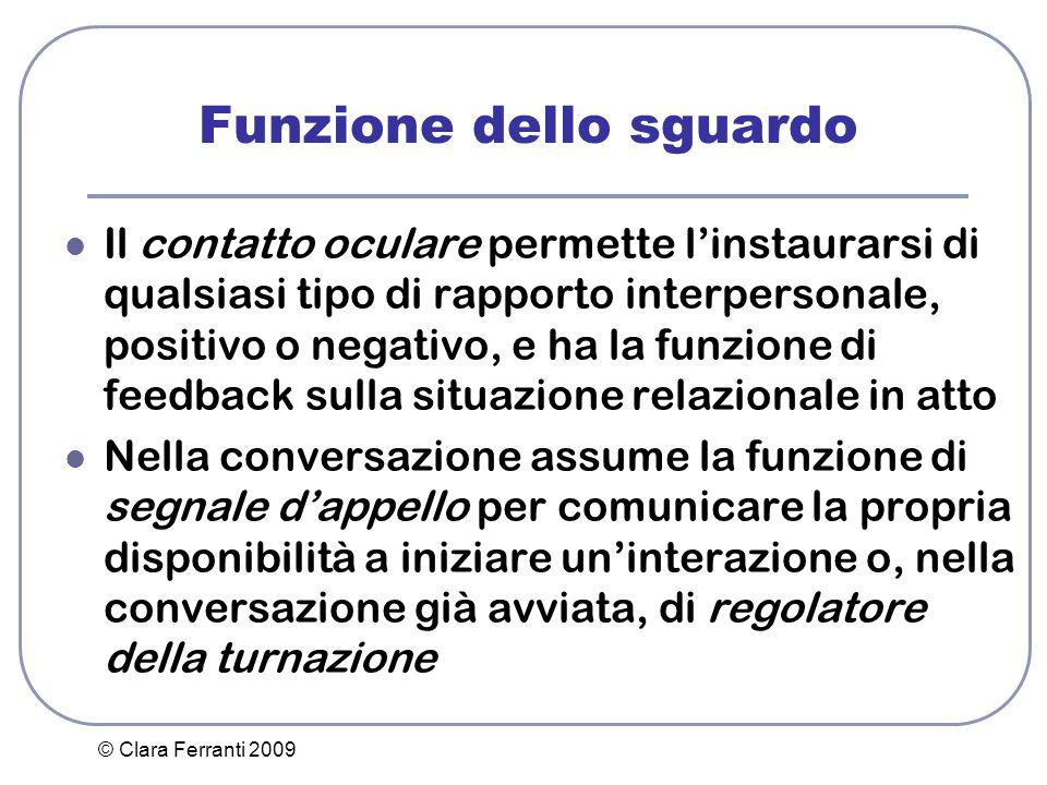 © Clara Ferranti 2009 Funzione dello sguardo Il contatto oculare permette l'instaurarsi di qualsiasi tipo di rapporto interpersonale, positivo o negat