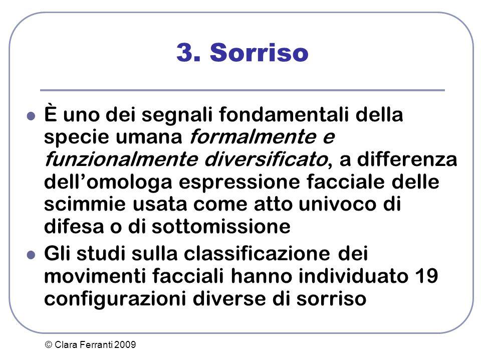 © Clara Ferranti 2009 3. Sorriso È uno dei segnali fondamentali della specie umana formalmente e funzionalmente diversificato, a differenza dell'omolo