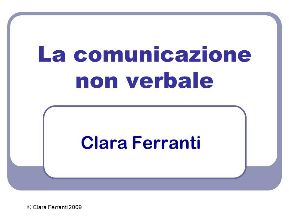 © Clara Ferranti 2009 La comunicazione non verbale Clara Ferranti