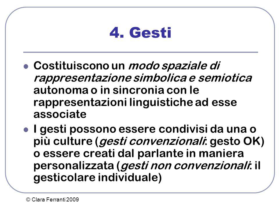 © Clara Ferranti 2009 4. Gesti Costituiscono un modo spaziale di rappresentazione simbolica e semiotica autonoma o in sincronia con le rappresentazion
