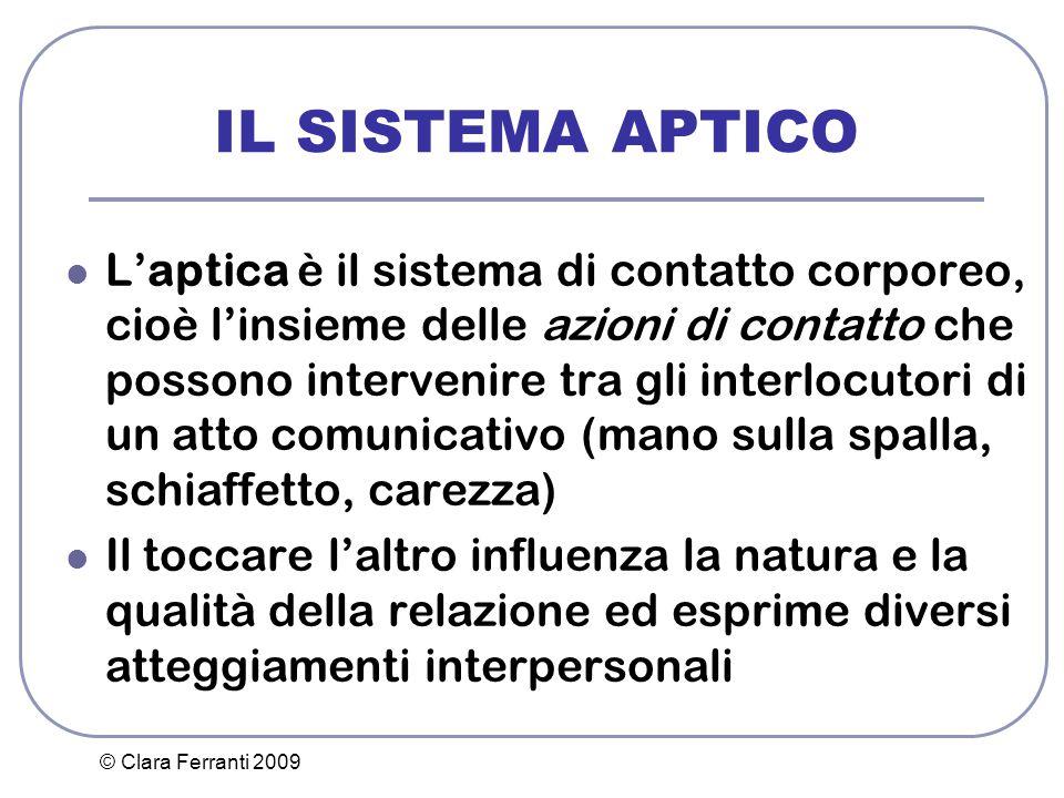 © Clara Ferranti 2009 IL SISTEMA APTICO L'aptica è il sistema di contatto corporeo, cioè l'insieme delle azioni di contatto che possono intervenire tr