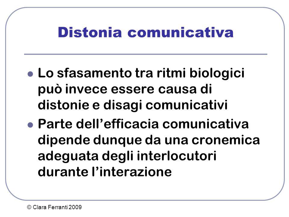© Clara Ferranti 2009 Distonia comunicativa Lo sfasamento tra ritmi biologici può invece essere causa di distonie e disagi comunicativi Parte dell'eff