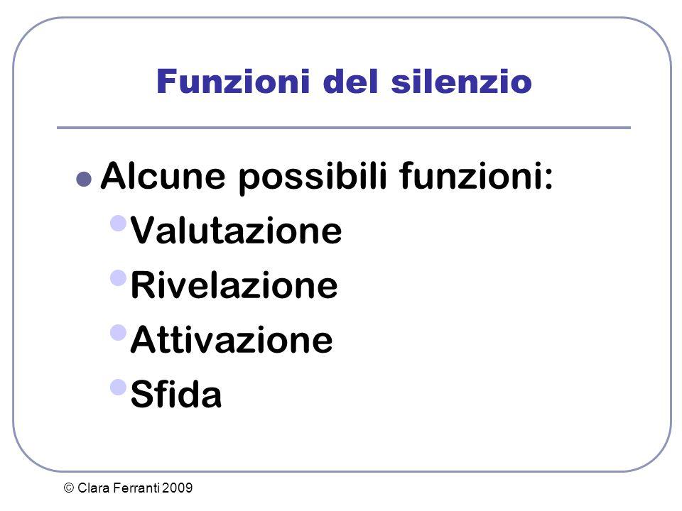 © Clara Ferranti 2009 Funzioni del silenzio Alcune possibili funzioni: Valutazione Rivelazione Attivazione Sfida