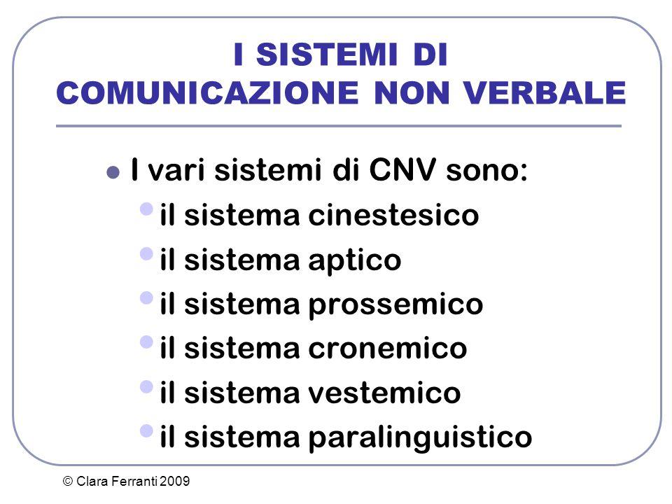 © Clara Ferranti 2009 I SISTEMI DI COMUNICAZIONE NON VERBALE I vari sistemi di CNV sono: il sistema cinestesico il sistema aptico il sistema prossemic