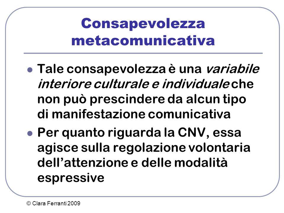 © Clara Ferranti 2009 Consapevolezza metacomunicativa Tale consapevolezza è una variabile interiore culturale e individuale che non può prescindere da