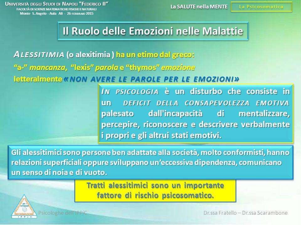 Psicologhe dell'IPPiC Dr.ssa Fratello – Dr.ssa Scarambone La Psicosomatica La SALUTE nella MENTE Il Ruolo delle Emozioni nelle Malattie Tratti alessit