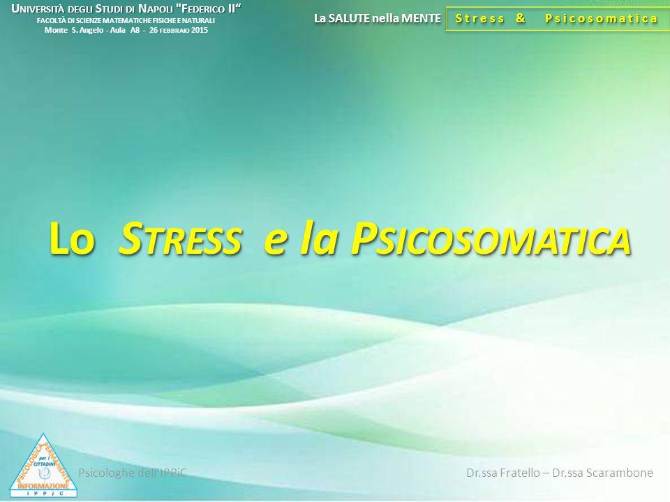 Lo S TRESS e la P SICOSOMATICA La SALUTE nella MENTE Stress & Psicosomatica U NIVERSITÀ DEGLI S TUDI DI N APOLI