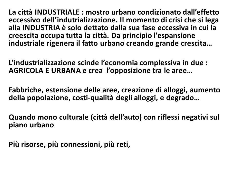 La città INDUSTRIALE : mostro urbano condizionato dall'effetto eccessivo dell'indutrializzazione.
