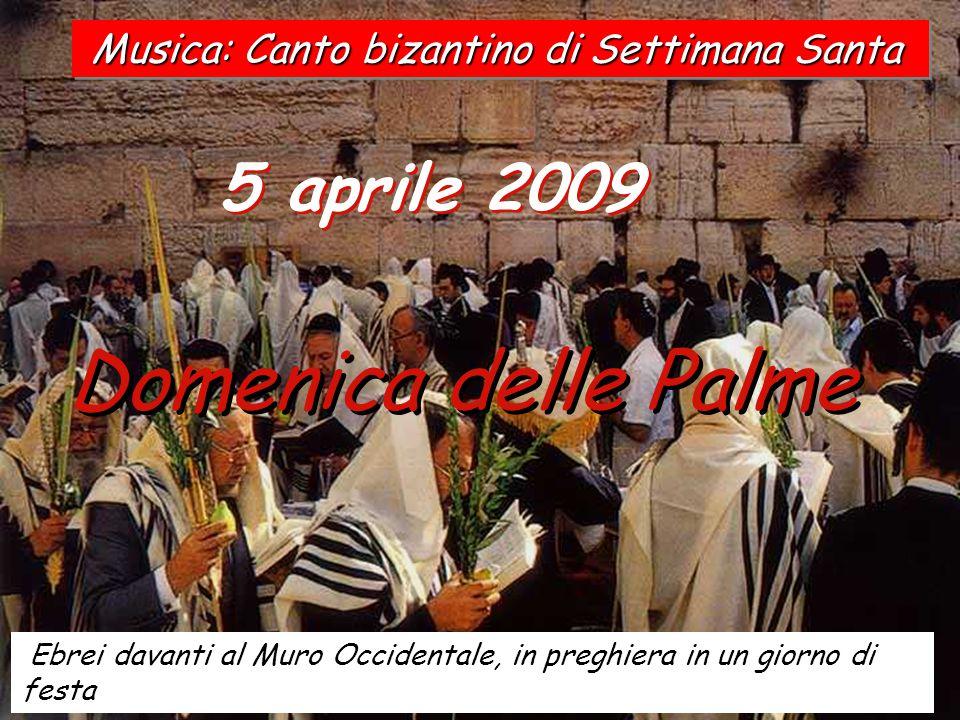 5 aprile 2009 Domenica delle Palme Ebrei davanti al Muro Occidentale, in preghiera in un giorno di festa Musica: Canto bizantino di Settimana Santa