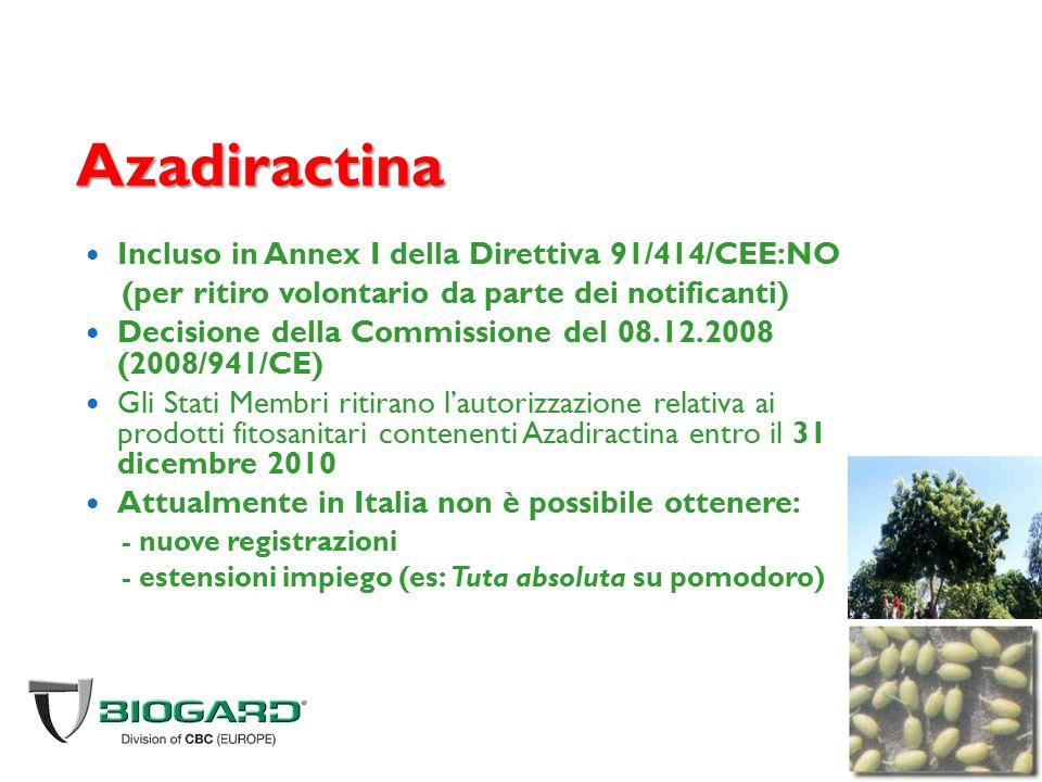 Azadiractina Incluso in Annex I della Direttiva 91/414/CEE:NO (per ritiro volontario da parte dei notificanti) Decisione della Commissione del 08.12.2