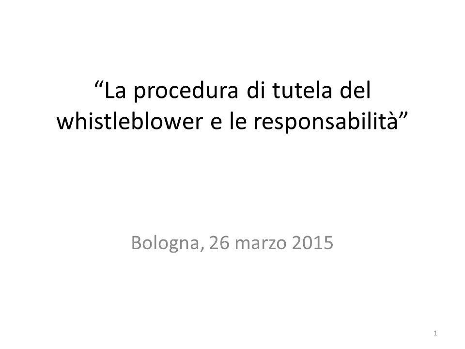 La procedura di tutela del whistleblower e le responsabilità Bologna, 26 marzo 2015 1
