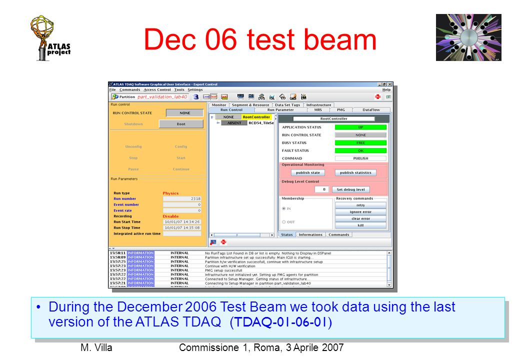 Commissione 1, Roma, 3 Aprile 2007M. Villa Dec 06 test beam During the December 2006 Test Beam we took data using the last version of the ATLAS TDAQ (
