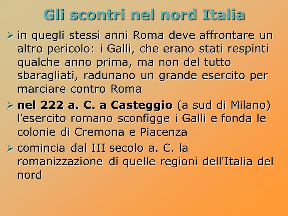 Gli scontri nel nord Italia  in quegli stessi anni Roma deve affrontare un altro pericolo: i Galli, che erano stati respinti qualche anno prima, ma n