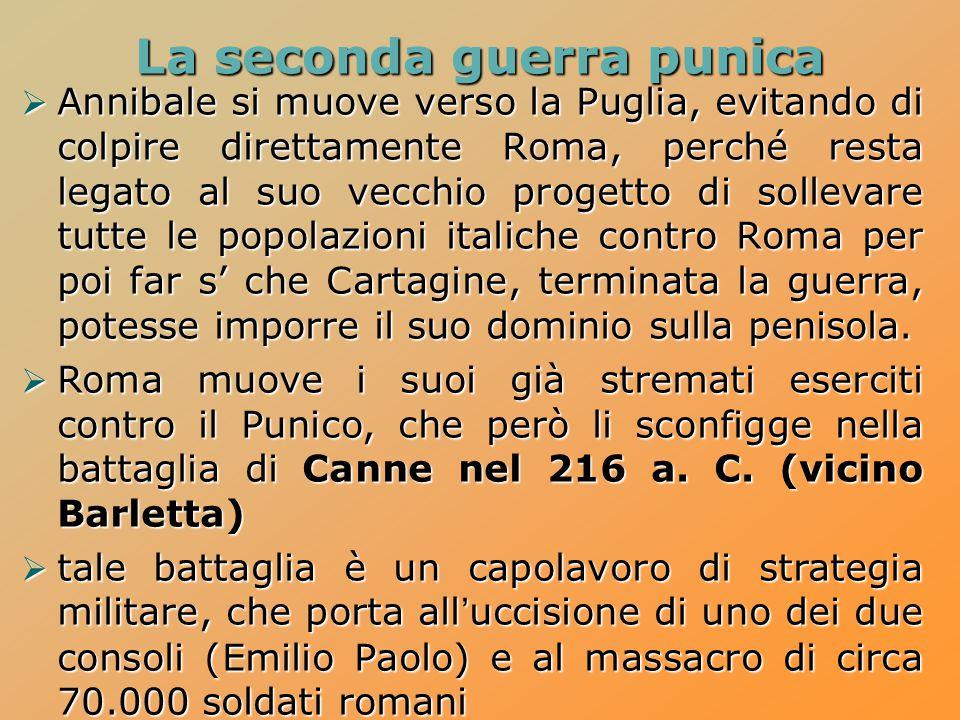 La seconda guerra punica  Annibale si muove verso la Puglia, evitando di colpire direttamente Roma, perché resta legato al suo vecchio progetto di so