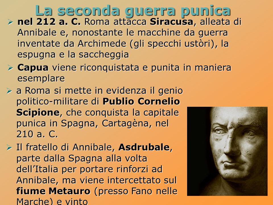 La seconda guerra punica  nel 212 a. C. Roma attacca Siracusa, alleata di Annibale e, nonostante le macchine da guerra inventate da Archimede (gli sp