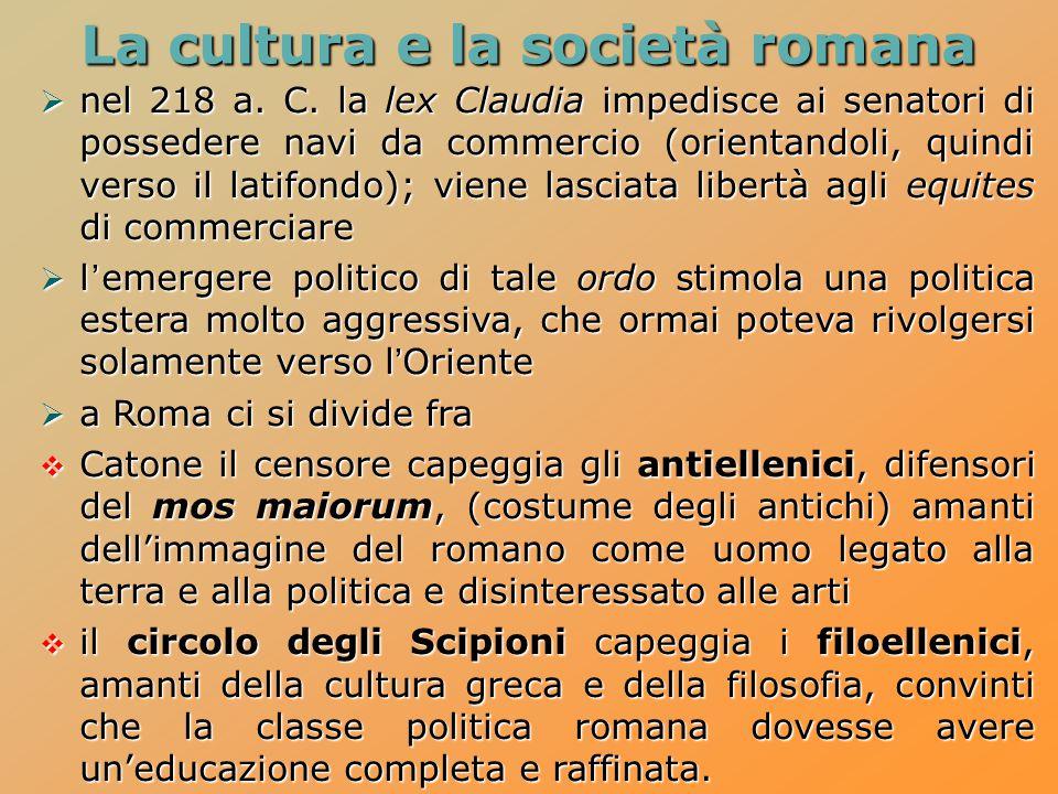 La cultura e la società romana  nel 218 a. C. la lex Claudia impedisce ai senatori di possedere navi da commercio (orientandoli, quindi verso il lati