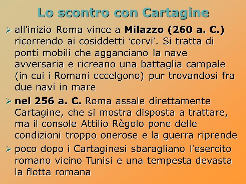  all'inizio Roma vince a Milazzo (260 a. C.) ricorrendo ai cosiddetti 'corvi'. Si tratta di ponti mobili che agganciano la nave avversaria e ricreano