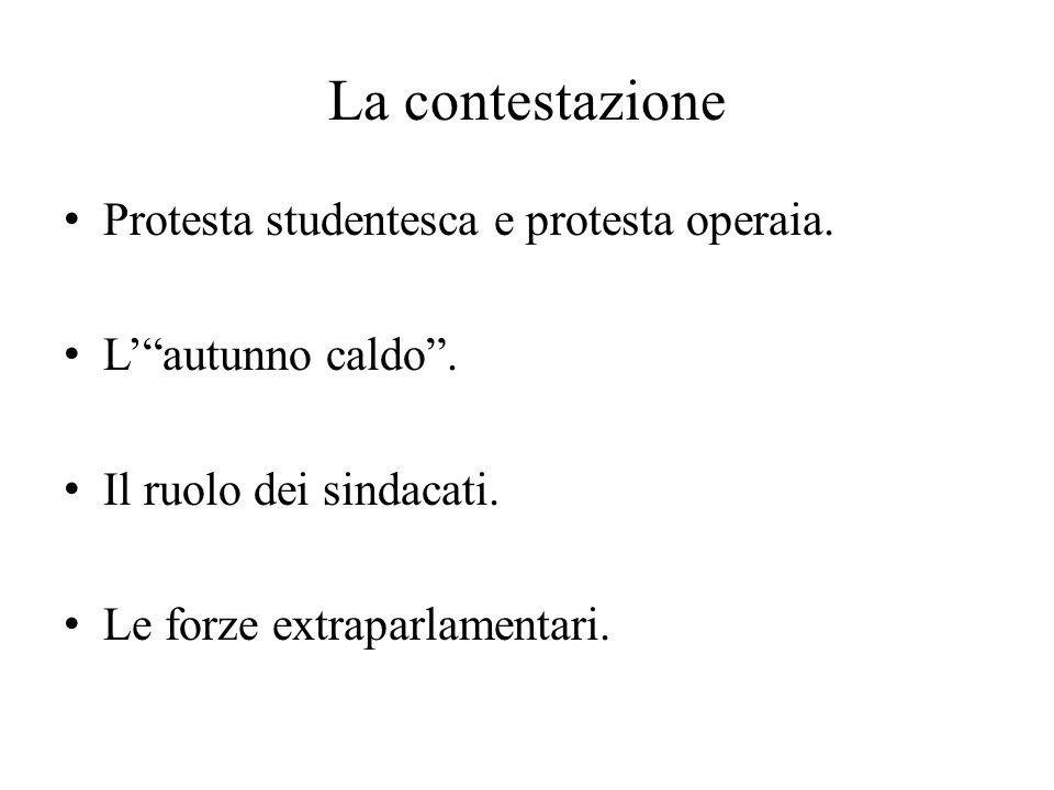 """La contestazione Protesta studentesca e protesta operaia. L'""""autunno caldo"""". Il ruolo dei sindacati. Le forze extraparlamentari."""