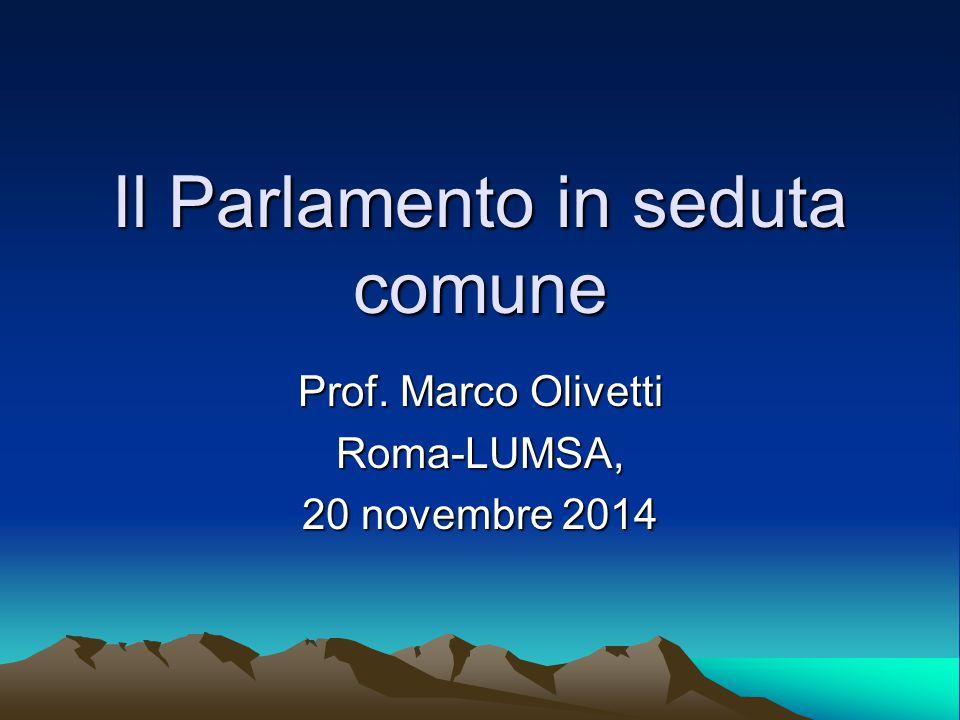 Il Parlamento in seduta comune Prof. Marco Olivetti Roma-LUMSA, 20 novembre 2014