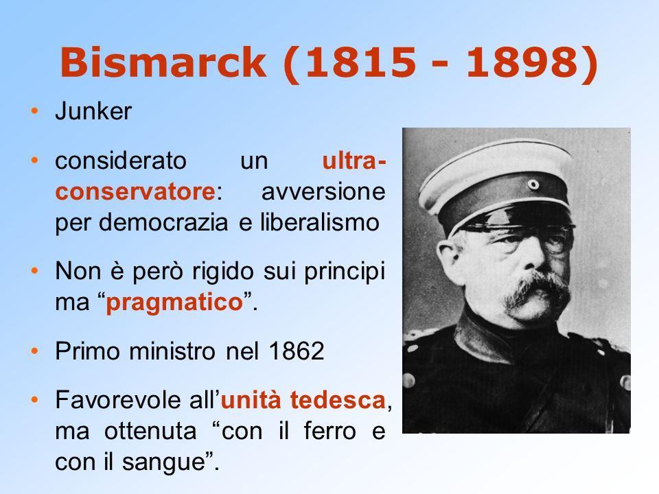 """Bismarck (1815 - 1898) Junker considerato un ultra- conservatore: avversione per democrazia e liberalismo Non è però rigido sui principi ma """"pragmatic"""