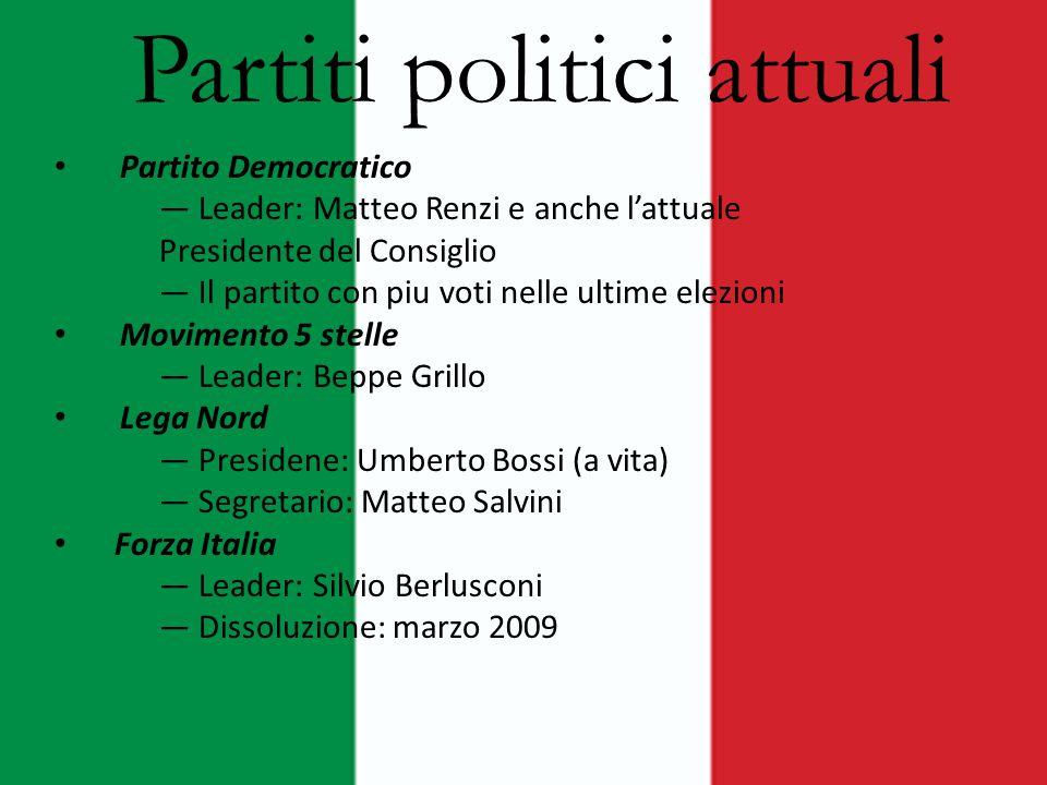 Partiti politici attuali Partito Democratico ― Leader: Matteo Renzi e anche l'attuale Presidente del Consiglio ― Il partito con piu voti nelle ultime