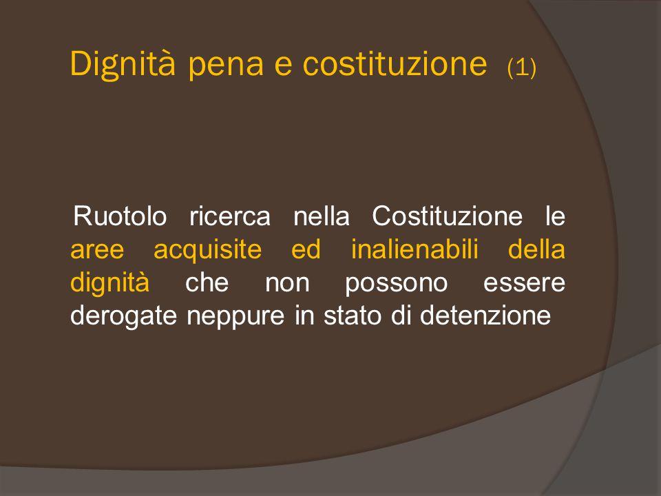Dignità pena e costituzione (1) Ruotolo ricerca nella Costituzione le aree acquisite ed inalienabili della dignità che non possono essere derogate nep