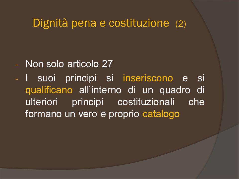 Dignità pena e costituzione (2) - Non solo articolo 27 - I suoi principi si inseriscono e si qualificano all'interno di un quadro di ulteriori princip