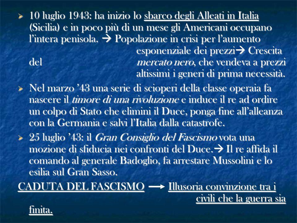  Badoglio negozia l'armistizio con gli Alleati e lo rende noto l'8 settembre '43 ( >), mentre il re fugge a Brindisi lasciando il paese nel caos.