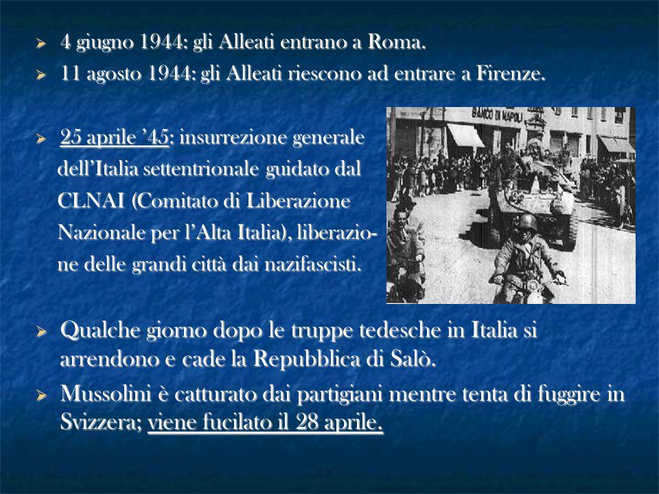  4 giugno 1944: gli Alleati entrano a Roma.  11 agosto 1944: gli Alleati riescono ad entrare a Firenze.  25 aprile '45: insurrezione generale dell'