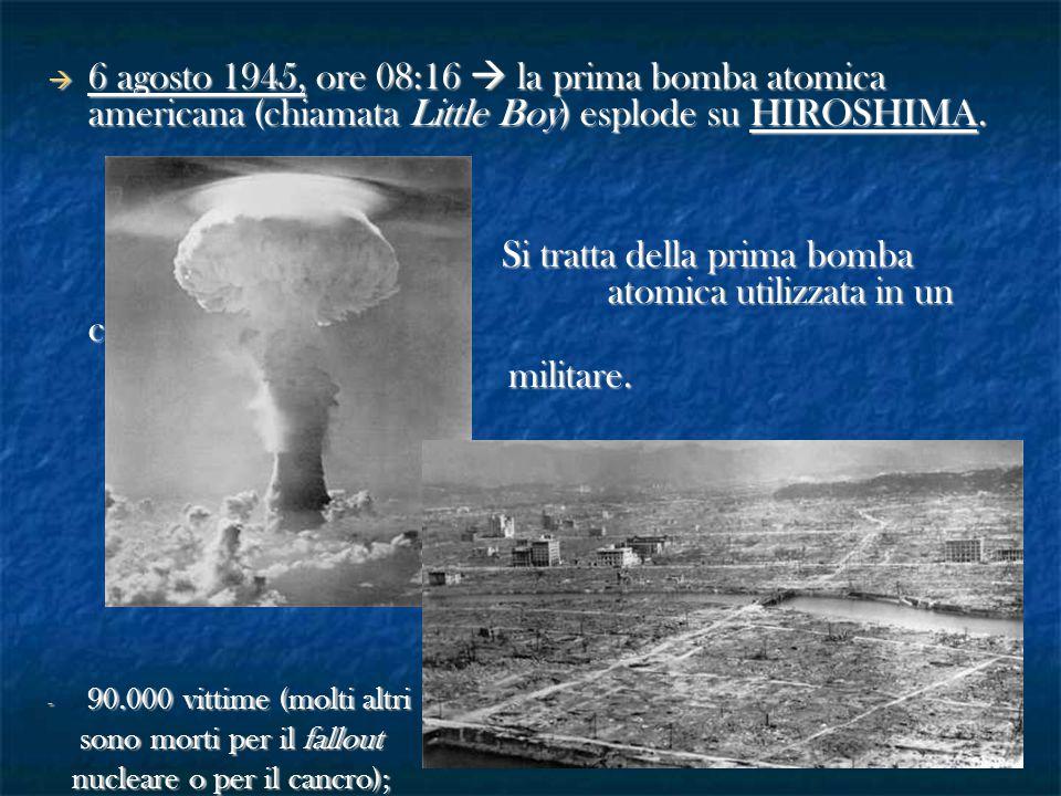  6 agosto 1945, ore 08:16  la prima bomba atomica americana (chiamata Little Boy) esplode su HIROSHIMA. Si tratta della prima bomba atomica utilizza
