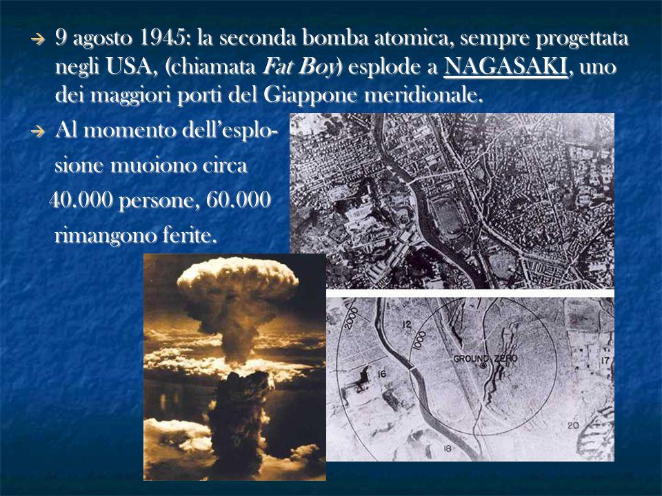  9 agosto 1945: la seconda bomba atomica, sempre progettata negli USA, (chiamata Fat Boy) esplode a NAGASAKI, uno dei maggiori porti del Giappone mer
