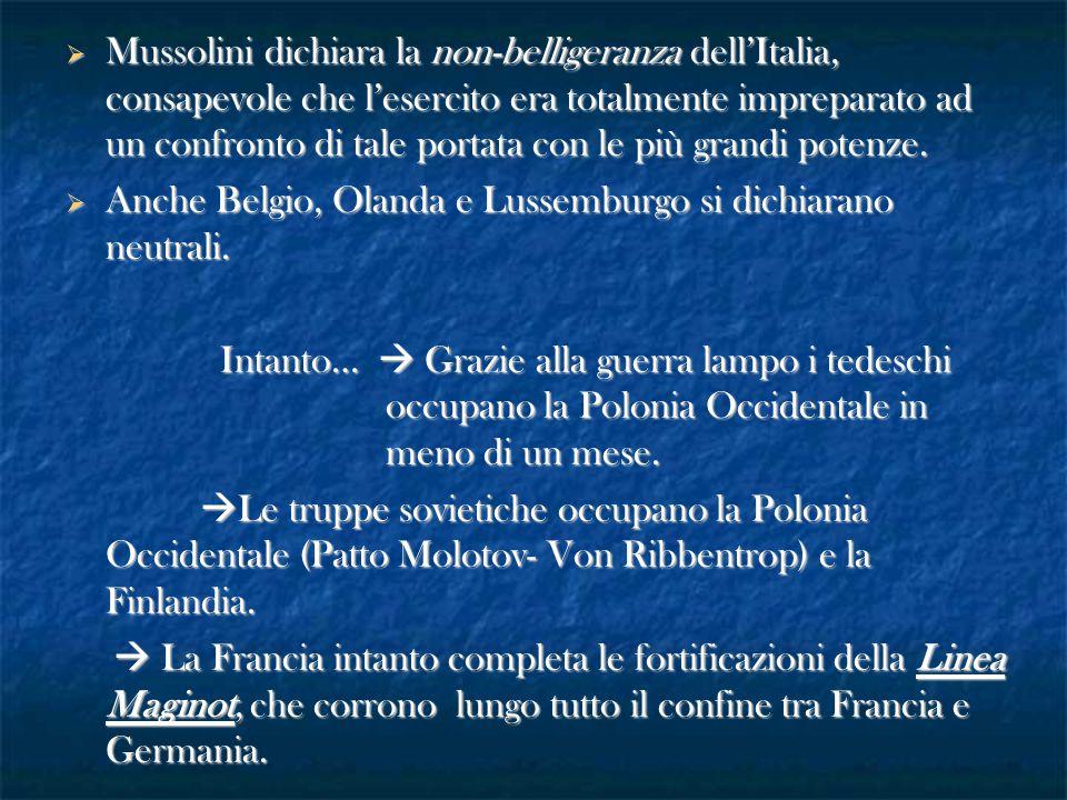  Mussolini dichiara la non-belligeranza dell'Italia, consapevole che l'esercito era totalmente impreparato ad un confronto di tale portata con le più grandi potenze.