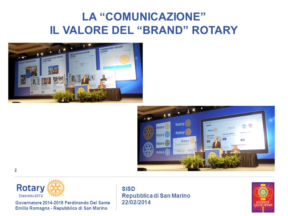 2 SISD Repubblica di San Marino 22/02/2014 Governatore 2014-2015 Ferdinando Del Sante Emilia Romagna - Repubblica di San Marino Distretto 2072 LA COMUNICAZIONE IL VALORE DEL BRAND ROTARY