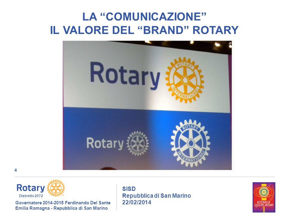 5 SISD Repubblica di San Marino 22/02/2014 Governatore 2014-2015 Ferdinando Del Sante Emilia Romagna - Repubblica di San Marino Distretto 2072 LA COMUNICAZIONE IL VALORE DEL BRAND ROTARY