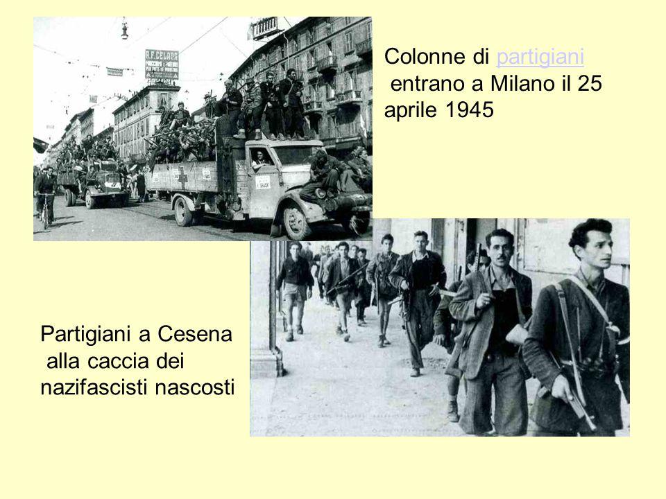 Colonne di partigianipartigiani entrano a Milano il 25 aprile 1945 Partigiani a Cesena alla caccia dei nazifascisti nascosti