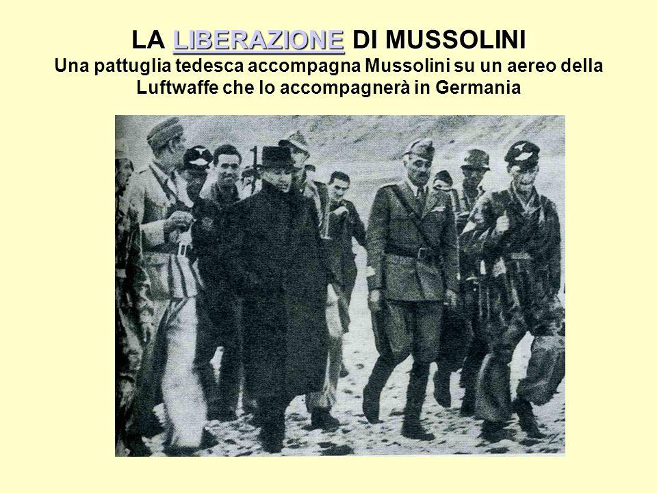 LA LIBERAZIONE DI MUSSOLINI LA LIBERAZIONE DI MUSSOLINI Una pattuglia tedesca accompagna Mussolini su un aereo della Luftwaffe che lo accompagnerà in GermaniaLIBERAZIONE