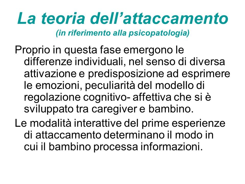 La teoria dell'attaccamento (in riferimento alla psicopatologia) Proprio in questa fase emergono le differenze individuali, nel senso di diversa attiv