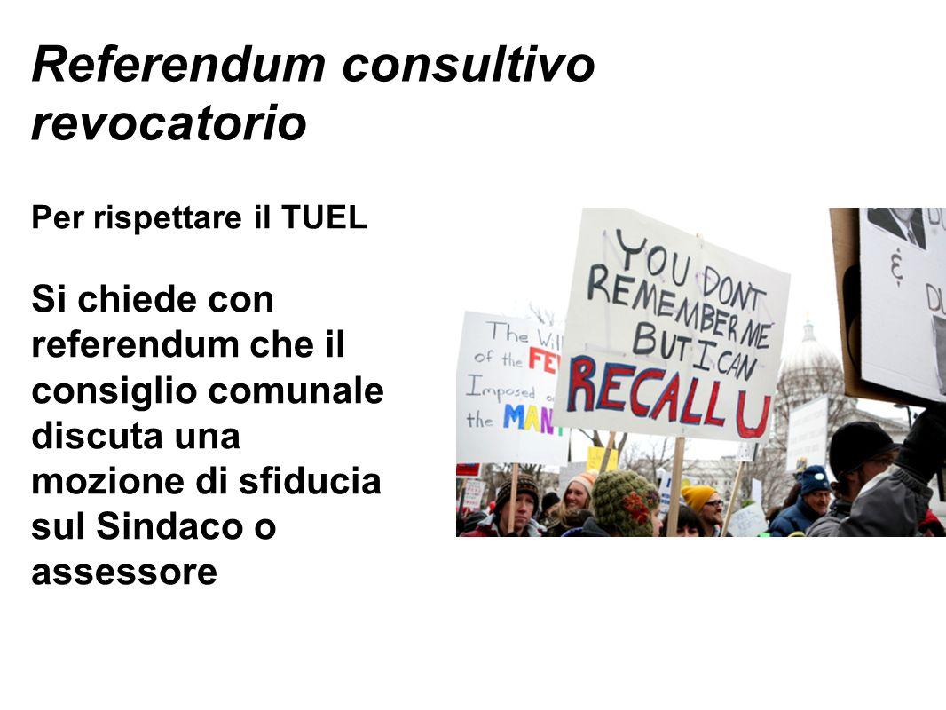 Referendum consultivo revocatorio Per rispettare il TUEL Si chiede con referendum che il consiglio comunale discuta una mozione di sfiducia sul Sindaco o assessore