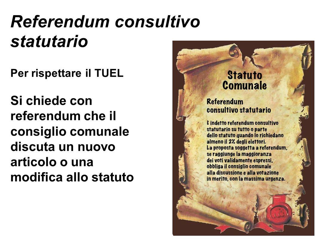 Referendum consultivo statutario Per rispettare il TUEL Si chiede con referendum che il consiglio comunale discuta un nuovo articolo o una modifica allo statuto
